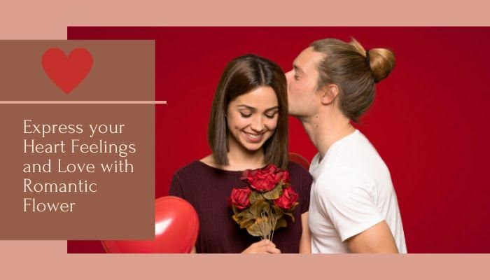 Express your Heart Feelings and Love with Romantic Flower