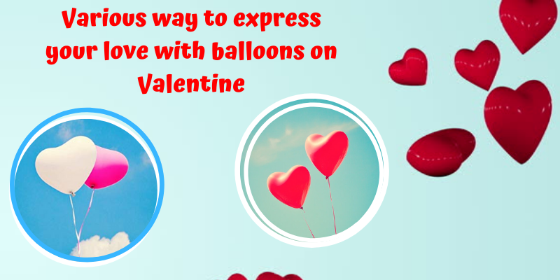 Various way to express your love with balloons on Valentine