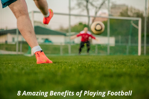 8 Amazing Benefits of Playing Football